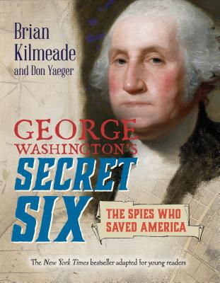 George Washington's Secret Six (Young Readers Adaptation): The Spies Who Saved America Cover Image