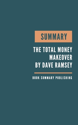 Summary: The Total Money Makeover Book Summary - A Proven Plan For Financial Fitness - Key Lessons From Ramsey's Book. Cover Image