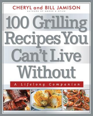 Cover for 100 Grilling Recipes You Can't Live Without