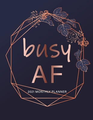 Busy AF: 2021 Monthly Planner 8.5 x 11 with Tropical Palm Leaves and Eucalyptus Branches Cover Image