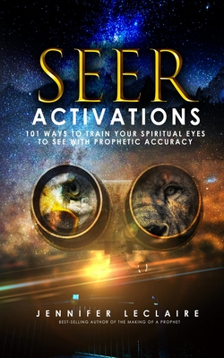 Seer Activations: 101 Ways to Train Your Spiritual Eyes to See with Prophetic Accuracy Cover Image
