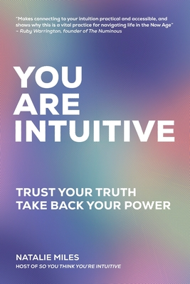 You Are Intuitive: Trust Your Truth. Take Back Your Power. Cover Image