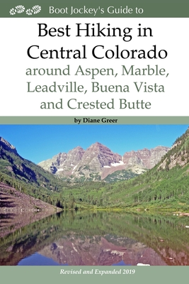 Best Hiking in Central Colorado around Aspen, Marble, Leadville, Buena Vista and Crested Butte Cover Image