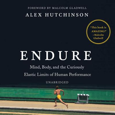 Endure Lib/E: Mind, Body, and the Curiously Elastic Limits of Human Performance Cover Image
