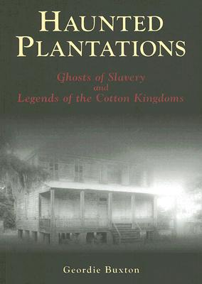 Haunted Plantations: Ghosts of Slavery and Legends of the Cotton Kingdoms Cover Image