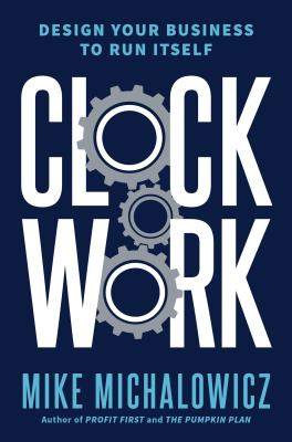 Clockwork: Design Your Business to Run Itself Cover Image