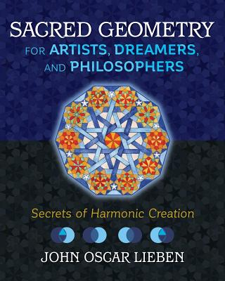 Sacred Geometry for Artists, Dreamers, and Philosophers: Secrets of Harmonic Creation Cover Image