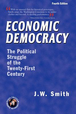 Economic Democracy: The Political Struggle of the Twenty-First Century -- 4th Edition pbk Cover Image