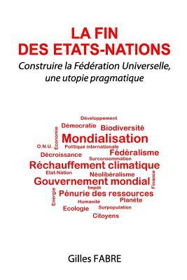 La fin des Etats-Nations: Construire la Fédération Universelle, une utopie pragmatique Cover Image