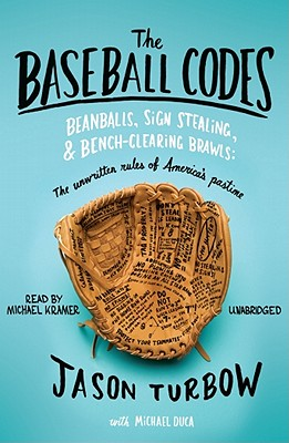 The Baseball Codes: Beanballs, Sign Stealing, & Bench-Clearing Brawls: The Unwritten Rules of America's Pastime Cover Image