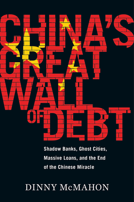China's Great Wall of Debt: Shadow Banks, Ghost Cities, Massive Loans, and the End of the Chinese Miracle Cover Image