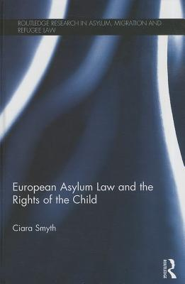 European Asylum Law and the Rights of the Child (Routledge Research in Asylum) Cover Image