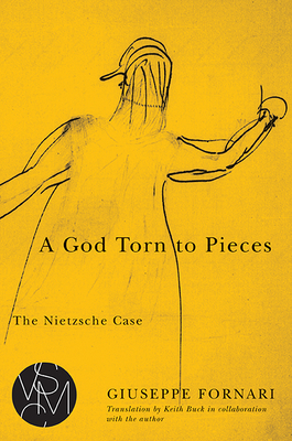 A God Torn to Pieces: The Nietzsche Case (Studies in Violence, Mimesis & Culture) Cover Image