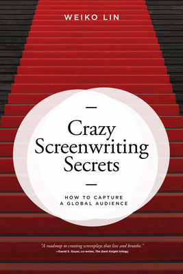 Crazy Screenwriting Secrets: How to Capture a Global Audience Cover Image