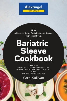 Bariatric Sleeve Cookbook: How to Recover from Gastric Sleeve Surgery with Meal Prep. Delicious & Quick Recipes for Weight Loss. Healthy Nutritio Cover Image