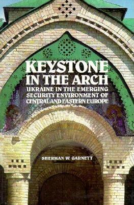 Keystone in the Arch: Ukraine in the New Political Geography of Europe Cover Image