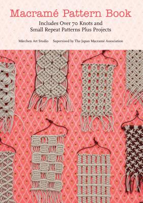 Macrame Pattern Book: Includes Over 70 Knots and Small Repeat Patterns Plus Projects Cover Image