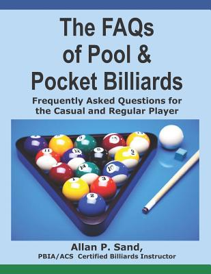The FAQs of Pool & Pocket Billiards: Frequently Asked Questions for the Casual & Regular Player Cover Image