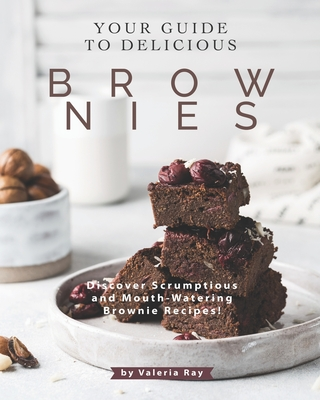 Your Guide to Delicious Brownies: Discover Scrumptious and Mouth-Watering Brownie Recipes! Cover Image
