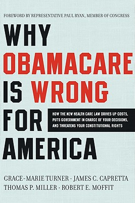 Why ObamaCare Is Wrong for America: How the New Health Care Law Drives Up Costs, Puts Government in Charge of Your Decisions, and Threatens Your Constitutional Rights Cover Image