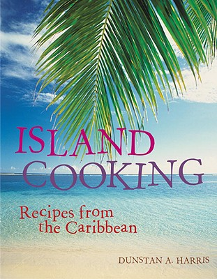 Island Cooking: Recipes from the Caribbean Cover Image