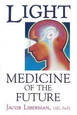 Light: Medicine of the Future: How We Can Use It to Heal Ourselves NOW Cover Image
