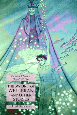 The Sword of Welleran and Other Stories: Esoteric Classics: Occult Fiction Cover Image