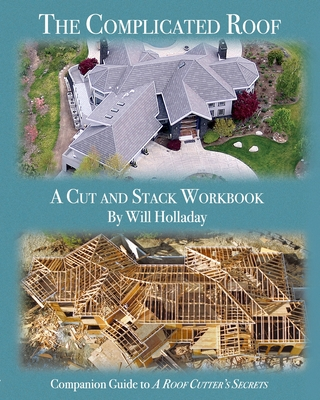 The Complicated Roof - a cut and stack workbook: Companion Guide to A Roof Cutters Secrets Cover Image