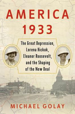 America 1933: The Great Depression, Lorena Hickok, Eleanor Roosevelt, and the Shaping of the New Deal Cover Image