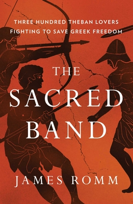 The Sacred Band: Three Hundred Theban Lovers Fighting to Save Greek Freedom Cover Image