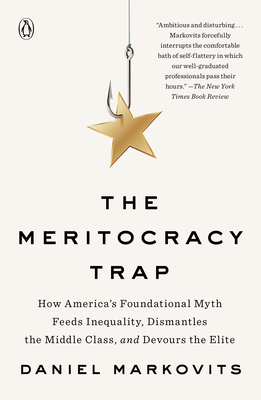 The Meritocracy Trap: How America's Foundational Myth Feeds Inequality, Dismantles the Middle Class, and Devours the Elite Cover Image