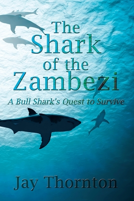 The Shark of the Zambezi: A Bull Shark's Quest to Survive Cover Image