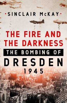 The Fire and the Darkness: The Bombing of Dresden, 1945 Cover Image