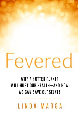 Fevered: Why a Hotter Planet Will Hurt Our Health - And How We Can Save Ourselves Cover Image