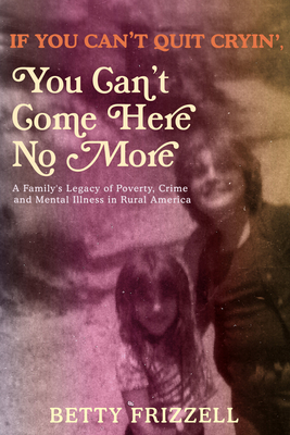 Cover for If You Can't Quit Cryin', You Can't Come Here No More