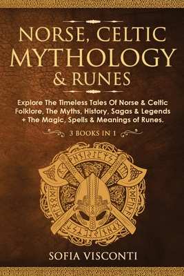 Norse, Celtic Mythology & Runes: Explore The Timeless Tales Of Norse & Celtic Folklore, The Myths, History, Sagas & Legends + The Magic, Spells & Mean Cover Image