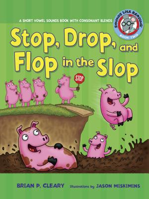 #2 Stop, Drop, and Flop in the Slop: A Short Vowel Sounds Book with Consonant Blends (Sounds Like Reading #2) Cover Image