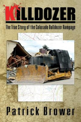 Killdozer: The True Story of the Colorado Bulldozer Rampage Cover Image