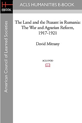 The Land and the Peasant in Rumania: The War and Agrarian Reform, 1917-1921 Cover Image