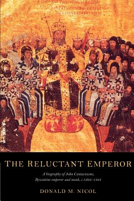 The Reluctant Emperor: A Biography of John Cantacuzene, Byzantine Emperor and Monk, C.1295 1383 Cover Image