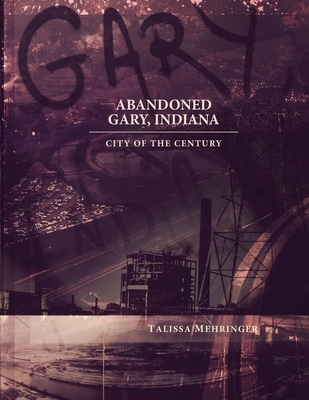 Abandoned Gary, Indiana: City of the Century Cover Image