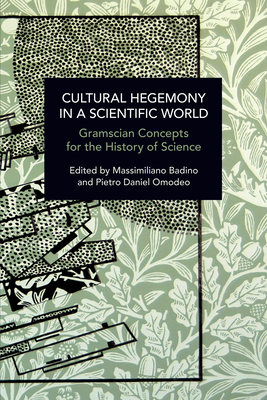 Cultural Hegemony in a Scientific World: Gramscian Concepts for the History of Science (Historical Materialism) Cover Image