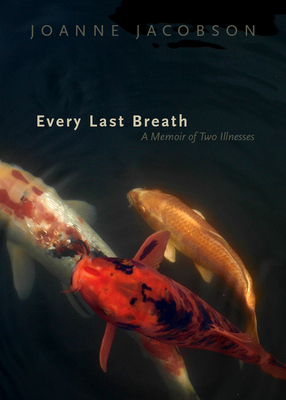 Every Last Breath: A Memoir of Two Illnesses Cover Image