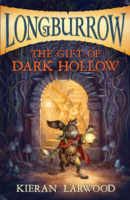 Longburrow: The Gift of Dark Hollow by Kieran Larwood