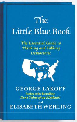 The Little Blue Book: The Essential Guide to Thinking and Talking Democratic Cover Image