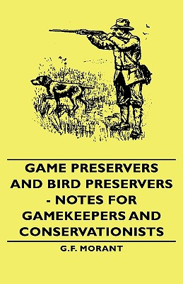 Game Preservers and Bird Preservers - Notes for Gamekeepers and Conservationists Cover Image