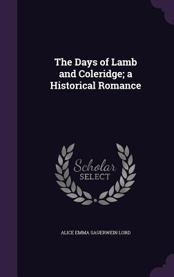 The Days of Lamb and Coleridge; A Historical Romance Cover Image