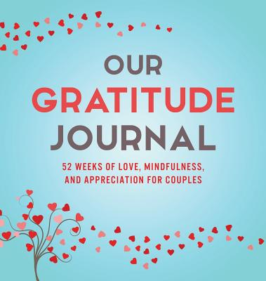 Our Gratitude Journal: 52 Weeks of Love, Mindfulness, and Appreciation for Couples Cover Image