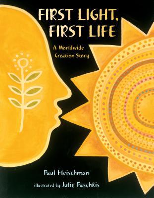 First Light, First Life: A Worldwide Creation Story by Paul Fleischman