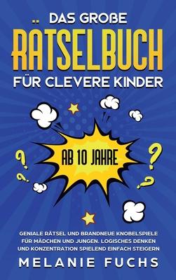 Das große Rätselbuch für clevere Kinder (ab 10 Jahre): Geniale Rätsel und brandneue Knobelspiele für Mädchen und Jungen. Logisches Denken und Konzentr Cover Image